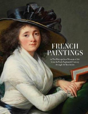 French Paintings in The Metropolitan Museum of A - From the Early Eighteenth Century through the Revolution (Hardback)