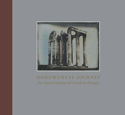 Monumental Journey - The Daguerreotypes of Girault de Prangey (Hardback)