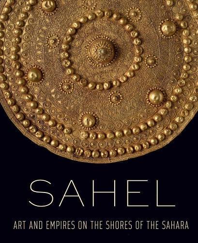 Sahel - Art and Empires on the Shores of the Sahara (Hardback)