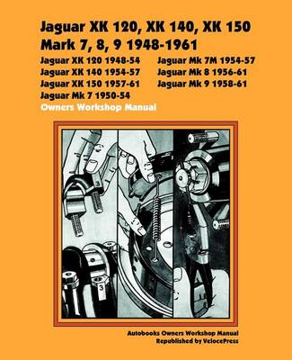 Jaguar XK120, XK140, XK150, Mark 7, 8, 9 1948-1960 Owners Workshop Manual (Paperback)