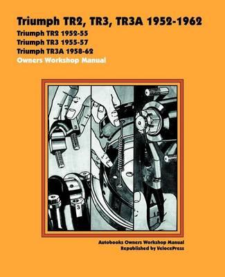 Triumph TR2, TR3, TR3A 1952-62 Owners Workshop Manual (Paperback)