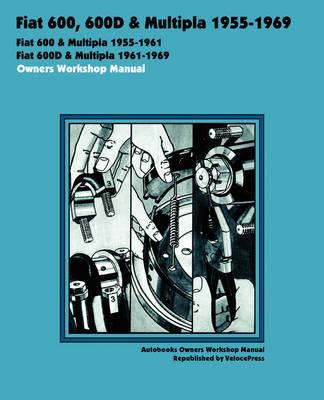Fiat 600, 600d & Multipla 1955-1969 Owners Workshop Manual (Paperback)