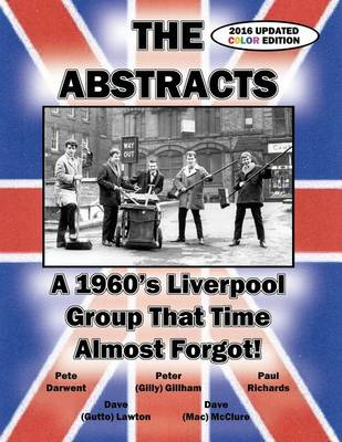 The Abstracts - A 1960's Liverpool Group That Time Almost Forgot! (2016 Updated Color Edition) (Paperback)