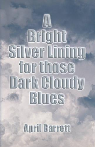 A Bright Silver Lining - For Those Dark Cloudy Blues (Paperback)