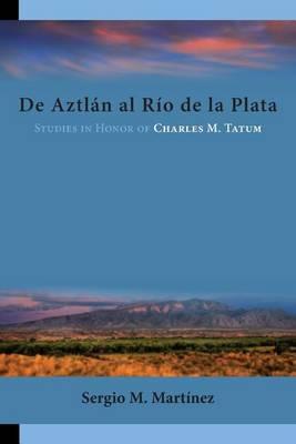 de Aztlan Al Rio de La Plata: Studies in Honor of Charles M. Tatum - Homenajes 47 (Paperback)