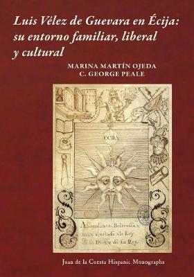 Luis V lez de Guevara En cija: Su Entorno Familiar, Liberal y Cultural (Paperback)