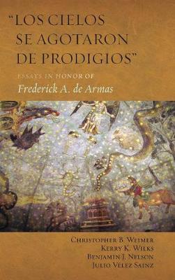 """""""Los Cielos Se Agotaron de Prodigios"""": Essays in Honor of Frederick A. de Armas - Homenajes 51 (Hardback)"""