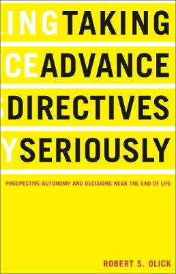 Taking Advance Directives Seriously: Prospective Autonomy and Decisions Near the End of Life (Paperback)