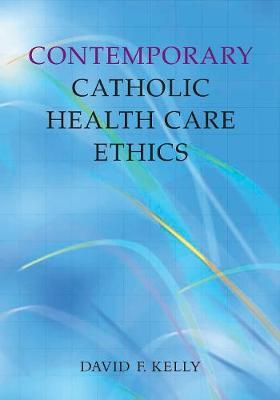 Contemporary Catholic Health Care Ethics (Paperback)