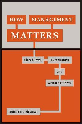 How Management Matters: Street-Level Bureaucrats and Welfare Reform - Public Management and Change series (Paperback)