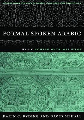 Formal Spoken Arabic Basic Course with MP3 Files - Georgetown Classics in Arabic Languages and Linguistics series (Paperback)
