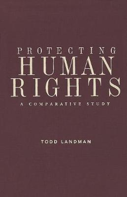 Protecting Human Rights: A Comparative Study - Advancing Human Rights series (Hardback)