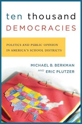 Ten Thousand Democracies: Politics and Public Opinion in America's School Districts - American Governance and Public Policy series (Paperback)