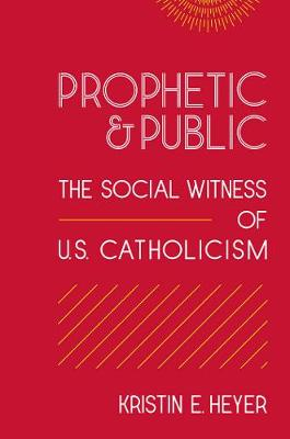 Prophetic and Public: The Social Witness of U.S. Catholicism - Moral Traditions series (Paperback)