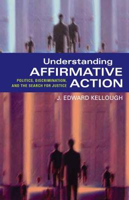 Understanding Affirmative Action: Politics, Discrimination, and the Search for Justice (Paperback)