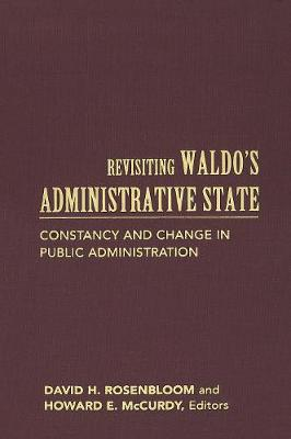 Revisiting Waldo's Administrative State: Constancy and Change in Public Administration - Public Management and Change series (Hardback)