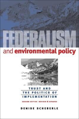 Federalism and Environmental Policy: Trust and the Politics of Implementation, Second Edition, Revised and Updated - American Governance and Public Policy series (Paperback)