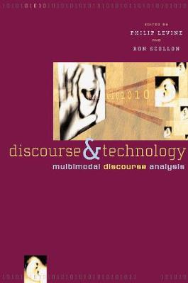 Discourse and Technology: Multimodal Discourse Analysis - Georgetown University Round Table on Languages and Linguistics series (Paperback)