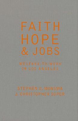 Faith, Hope, and Jobs: Welfare-to-Work in Los Angeles - Religion and Politics series (Hardback)