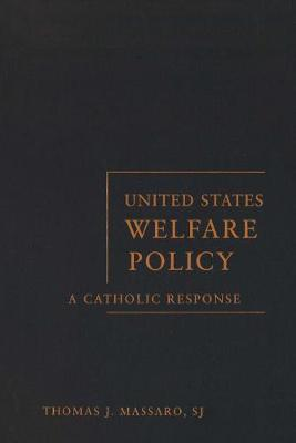 United States Welfare Policy: A Catholic Response - Moral Traditions series (Hardback)