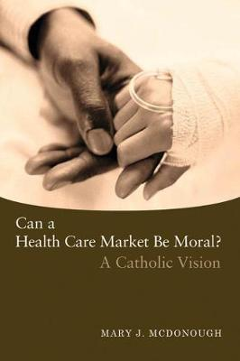 Can a Health Care Market Be Moral?: A Catholic Vision (Paperback)