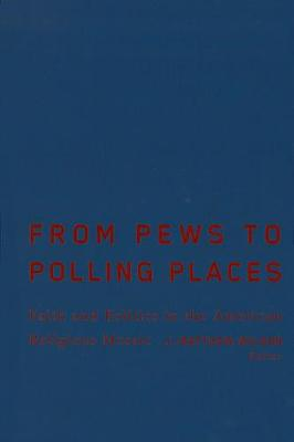 From Pews to Polling Places: Faith and Politics in the American Religious Mosaic - Religion and Politics series (Hardback)