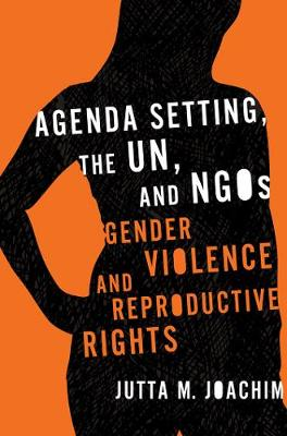 Agenda Setting, the UN, and NGOs: Gender Violence and Reproductive Rights - Advancing Human Rights series (Paperback)