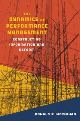 The Dynamics of Performance Management: Constructing Information and Reform - Public Management and Change series (Paperback)