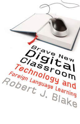 Brave New Digital Classroom: Technology and Foreign Language Learning (Paperback)