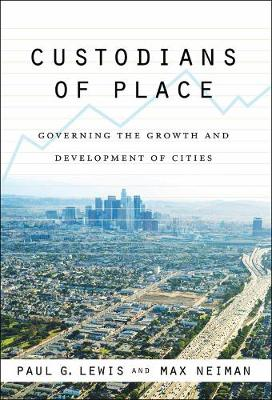 Custodians of Place: Governing the Growth and Development of Cities - American Governance and Public Policy series (Paperback)