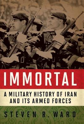 Immortal: A Military History of Iran and Its Armed Forces (Hardback)