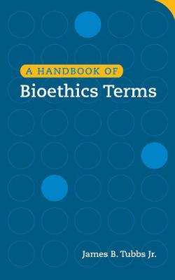 A Handbook of Bioethics Terms (Paperback)