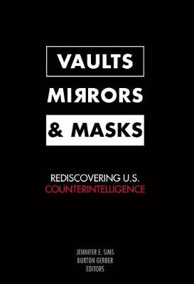 Vaults, Mirrors, and Masks: Rediscovering U.S. Counterintelligence (Paperback)