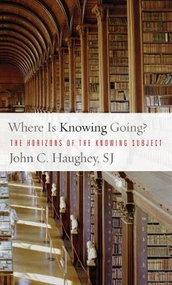 Where Is Knowing Going?: The Horizons of the Knowing Subject (Hardback)