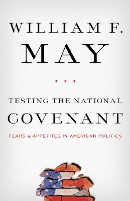 Testing the National Covenant: Fears and Appetites in American Politics (Hardback)