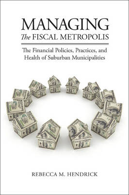 Managing the Fiscal Metropolis: The Financial Policies, Practices, and Health of Suburban Municipalities - American Governance and Public Policy series (Paperback)