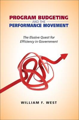 Program Budgeting and the Performance Movement: The Elusive Quest for Efficiency in Government - Public Management and Change series (Paperback)