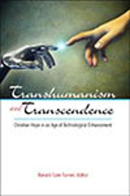 Transhumanism and Transcendence: Christian Hope in an Age of Technological Enhancement (Paperback)