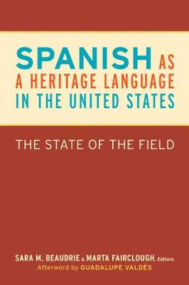 Spanish as a Heritage Language in the United States: The State of the Field - Georgetown Studies in Spanish Linguistics series (Paperback)
