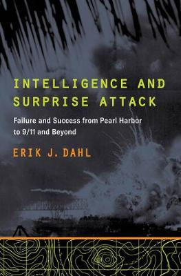 Intelligence and Surprise Attack: Failure and Success from Pearl Harbor to 9/11 and Beyond (Paperback)