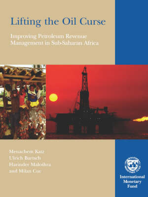 Lifting the Oil Curse,Improving Petroleum Revenue Management in Sub-Saharan Africa (Hardback)