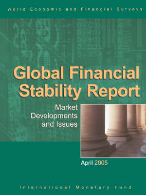 Global Financial Stability Report, Market Developments and Issues, April 2005: World Economic and Financial Surveys (Paperback)