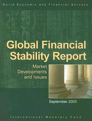 Global Financial Stability Report, Market Developments and Issues, September 2005: World Economic and Financial Surveys (Paperback)