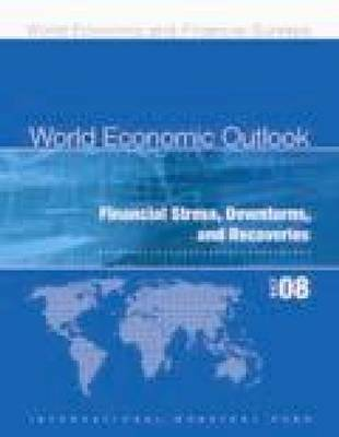 World Economic Outlook, October 2008: Financial Stress, Downturns, and Recoveries - World Economic Outlook (Paperback)