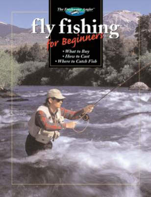 Fly Fishing for Beginners: What to Buy, How to Cast, Where to Catch Fish (Hardback)