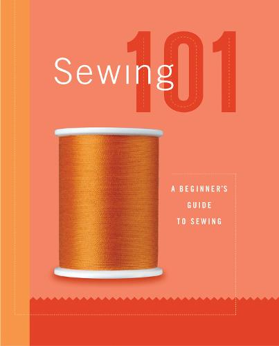 Sewing 101: A Beginner's Guide to Sewing - 101 (Hardback)