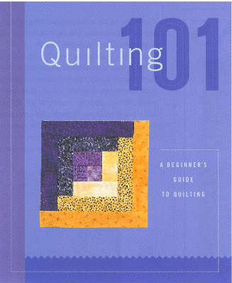 Quilting 101: A Beginner's Guide to Quilting (Hardback)