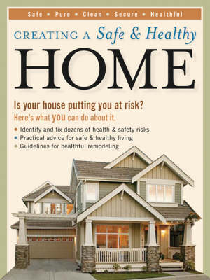 Creating a Safe and Healthy Home: Is Your House Putting You at Risk? Here's What You Can Do About it (Paperback)