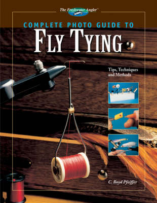 Complete Photo Guide to Fly Tying: 300 Tips, Techniques and Methods (Hardback)