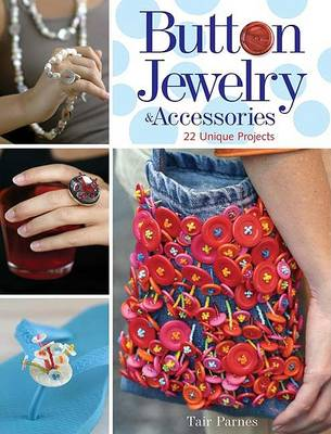 Button Jewelry & Accessories: 22 Unique Projects (Paperback)